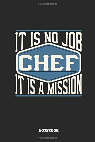 Chef Notebook - It Is No Job, It Is A Mission: Ruled Notebook to Take Notes at Work. Lined Bullet Journal, To-Do-List or Diary For Men and Women.