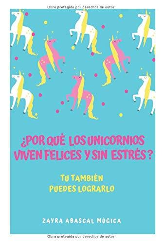 ¿Por qué los Unicornios viven felices y sin estrés?: Tú también puedes lograrlo