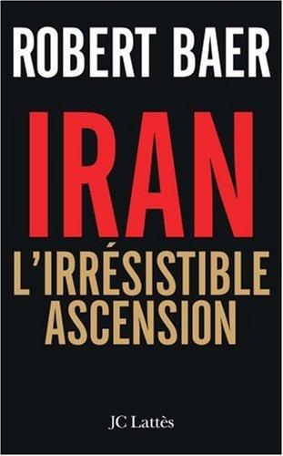 Iran : L'irrésistible ascension par Robert Baer