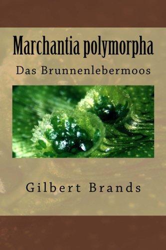 Marchantia polymorpha: Das Brunnenlebermoos (Biologische Beobachtungen, Band 1)
