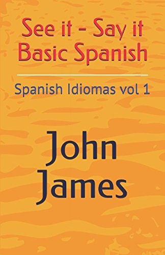 See it - Say it Basic Spanish: Spanish Idiomas vol 1 por Mr John James