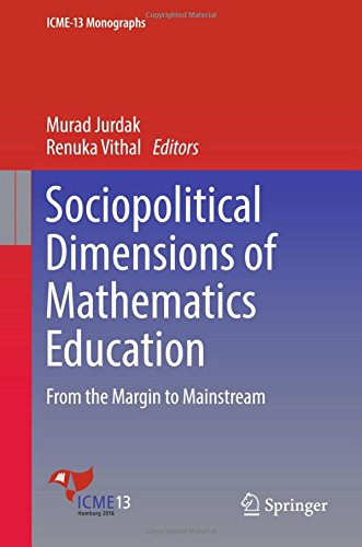 Sociopolitical Dimensions of Mathematics Education: From the Margin to Mainstream (ICME-13 Monographs)