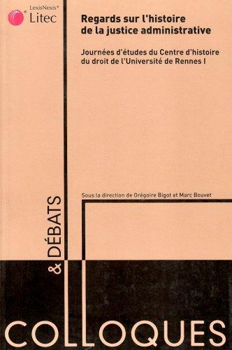 Regards sur l'histoire de la justice administrative: Journées d'études du Centre d'histoire du droit de l'Université de Rennes I - Colloques et débats