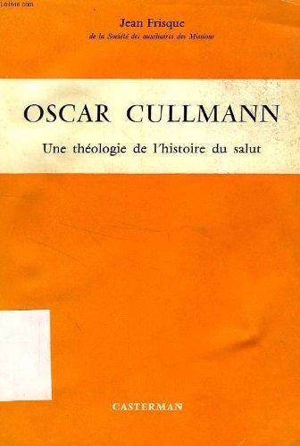 Oscar Cullmann Une théologie de l'histoire du salut par Jean Frisque