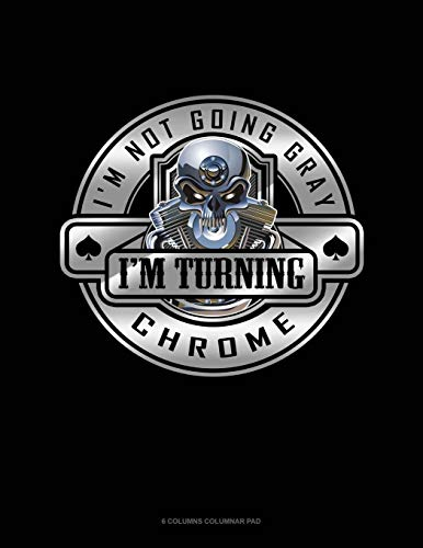 I'm Not Going Gray I'm Turning Chrome: 6 Columns Columnar Pad - Chrome 6