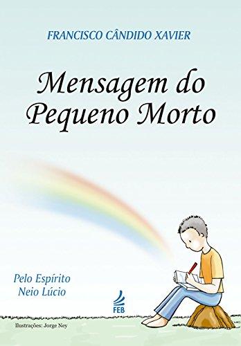 Mensagem do Pequeno Morto (Portuguese Edition) por FRANCISCO CÂNDIDO XAVIER