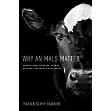 Why Animals Matter: Animal Consciousness, Animal Welfare, and Human Well-being by Marian Stamp Dawkins (2012-06-01)
