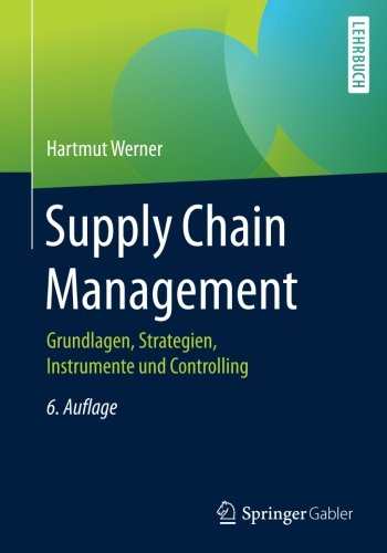 Supply Chain Management: Grundlagen, Strategien, Instrumente und Controlling