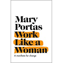 Work Like a Woman: A Manifesto For Change (English Edition)