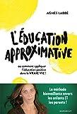 L'éducation approximative - Ou comment appliquer l'éducation positive dans la vraie vie !