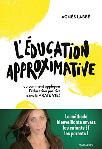 L'éducation approximative: Ou comment appliquer l'éducation positive dans la vraie vie !