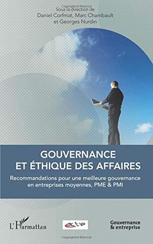 Gouvernance et Ethique des Affaires Recommandations pour une Meilleure Gouvernance en Entreprises Mo par Marc Chambault