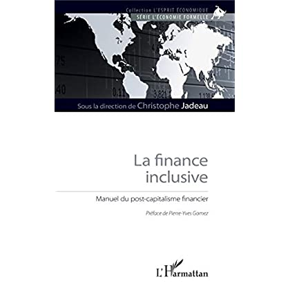 La finance inclusive: Manuel du post-capitalisme financier (L'esprit économique)
