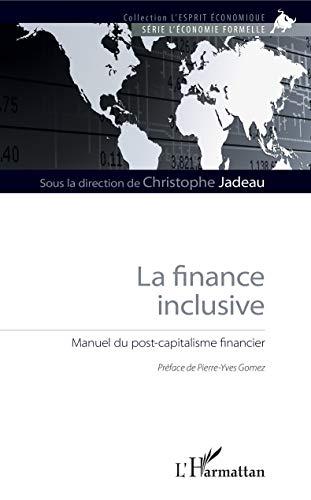 La finance inclusive: Manuel du post-capitalisme financier (L'esprit économique) par Christophe Jadeau