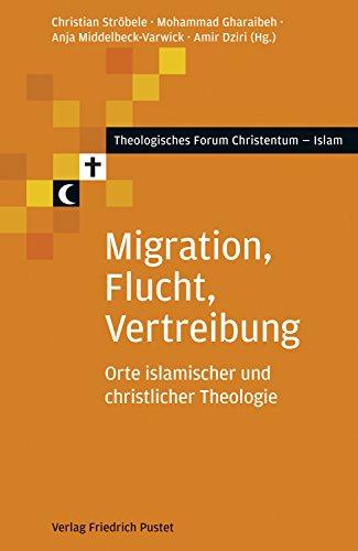 Migration, Flucht, Vertreibung: Orte islamischer und christlicher Theologie (Theologisches Forum Christentum - Islam)