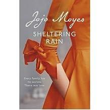 [(Sheltering Rain)] [Author: Jojo Moyes] published on (February, 2013)
