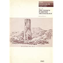 The Church in British Archaeology (CBA Research Reports)