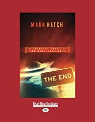 The End: A Futurist's Guide to the Very Last Days by Hatch, Mark (2012) Paperback