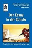 Der Essay in der Schule: Theorie, Unterricht, Aufgabenstellung, Bewertung