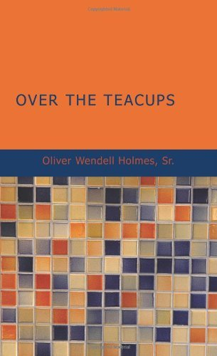 Over the Teacups by Sr. Oliver Wendell Holmes (2007-09-04)
