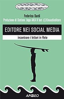 Editore nei social media: incontrare i lettori in Rete di [Dardi, Federica]