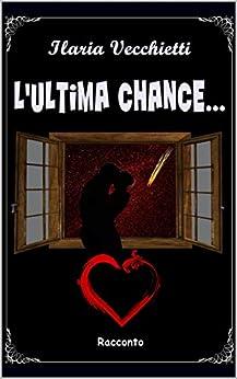 L'ultima chance... di [Vecchietti, Ilaria]
