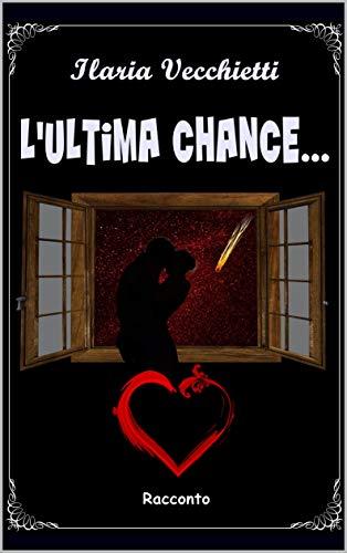 Risultati immagini per : L'ultima chance…Autore: Ilaria Vecchietti