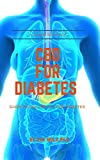 CBD FOR DIABETES : Guide to use cbd to cure diabetes (English Edition)