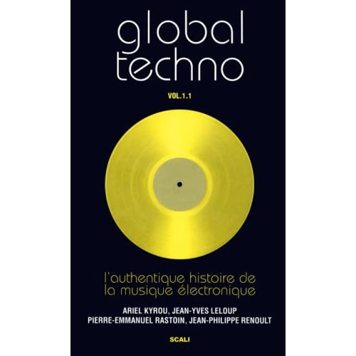 Global Techno : Volume 1.1, L'authentique histoire de la musique électronique