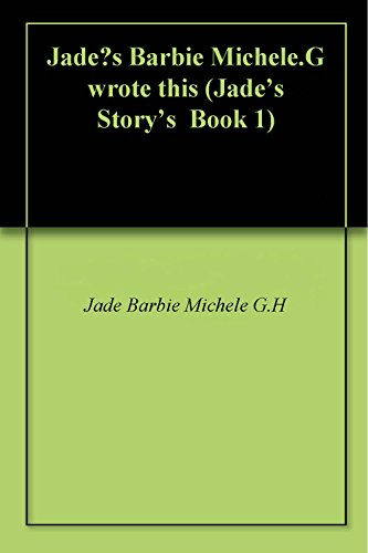 Jade's Barbie Michele.G wrote this (Jade's Story's  Book 1) (English Edition)