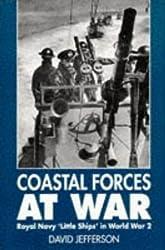 Coastal Forces at War: Royal Navy Little Ships in World War 2 by David Jefferson (1996-08-05)