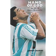 The Hand of God: The Life of Diego Maradona by Jimmy Burns (19-Sep-1996) Hardcover