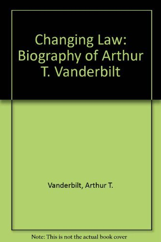 Changing Law a Biography of Arthur t Vanderbilt by A. Vanderbilit (1976-06-02)