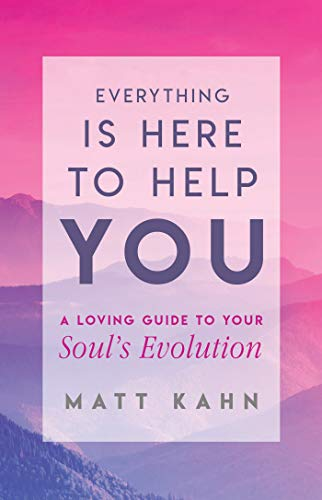 Everything Is Here to Help You: A Loving Guide to Your Soul's Evolution por Matt Kahn