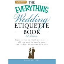 The Everything Wedding Etiquette Book: From invites to thank you notes - All you need to handle even the stickiest situations with ease by Holly Lefevre (2009-12-18)