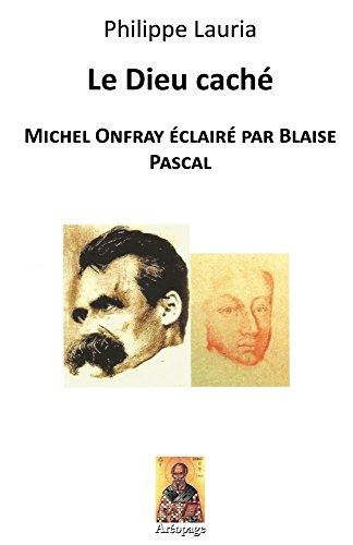 Le Dieu cach: Michel Onfray clair par Blaise Pascal