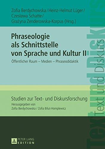 Phraseologie als Schnittstelle von Sprache und Kultur II: Oeffentlicher Raum  Medien  Phraseodidaktik (Studien zur Text- und Diskursforschung 19)