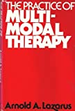 The Practice of Multimodal Therapy by Arnold A. Lazarus (1981-05-01)