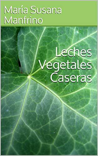 Leches Vegetales Caseras (Alimentación para la Quinta Dimensión nº ...