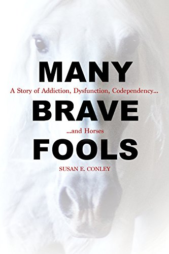 Many Brave Fools: A Story of Addiction, Dysfunction, Codependency...and Horses (English Edition)