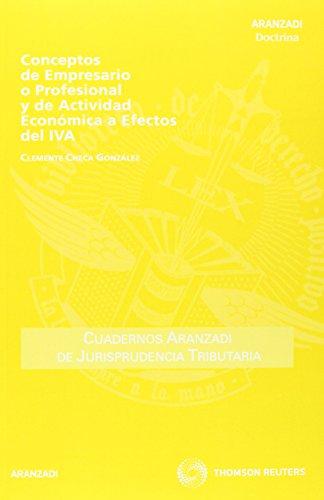 Conceptos de Empresario o Profesional y de Actividad Económica a Efectos del IVA (Cuadernos - Jurisprudencia Tributaria) por Clemente Checa González