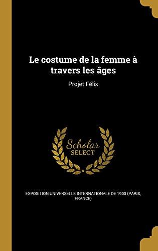 Le Costume de La Femme a Travers Les Ages: Projet (Des Femmes Les Costumes)