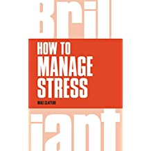 How to Manage Stress (Brilliant Business)