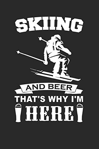 Skiing And Beer That's Why I'm Here: Skifahren Training Protokoll Notizbuch | Lustig Nordisch Skifahrer Geschenk | Ski Berg Sport | Schnee Skifahren | ... Journal - 120 Linierte Seiten Notizblock