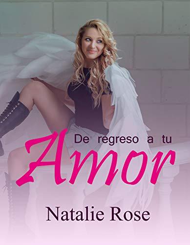 De regreso a tu amor de Natalie Rose