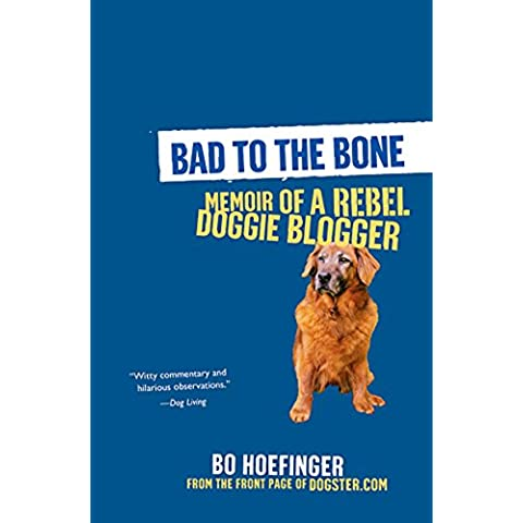 Bad to the Bone: Memoirs Of A