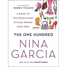 [(The One Hundred: A Guide to the Pieces Every Stylish Woman Must Own)] [Author: Nina Garcia] published on (September, 2011)