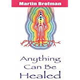Anything Can Be Healed by Martin Brofman (2003-09-01)