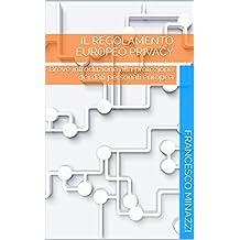 Il Regolamento Europeo Privacy: Breve introduzione alla protezione dei dati personali europea (Italian Edition)