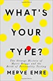 What's Your Type?: The Strange History of Myers-Briggs and the Birth of Personality...